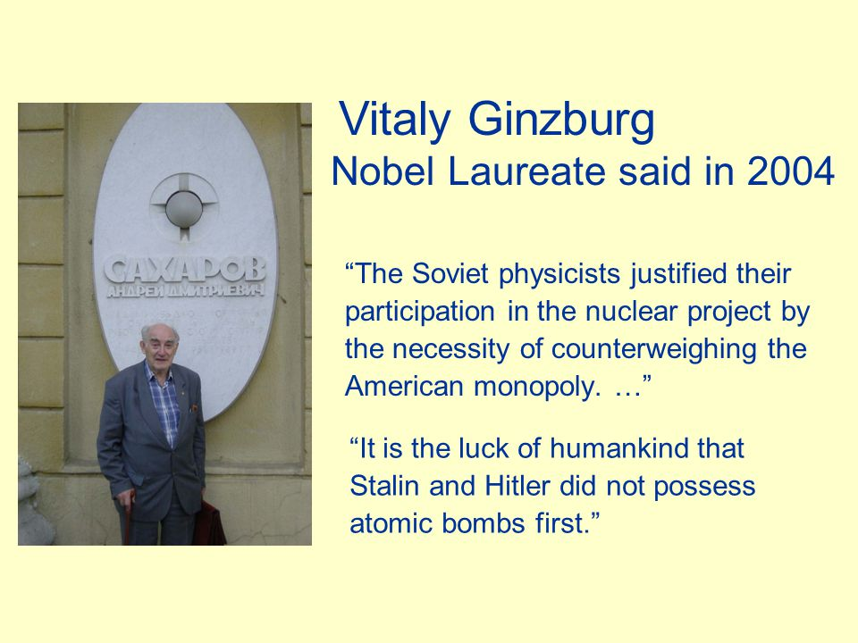 The Soviet physicists justified their participation in the nuclear project by the necessity of counterweighing the American monopoly.