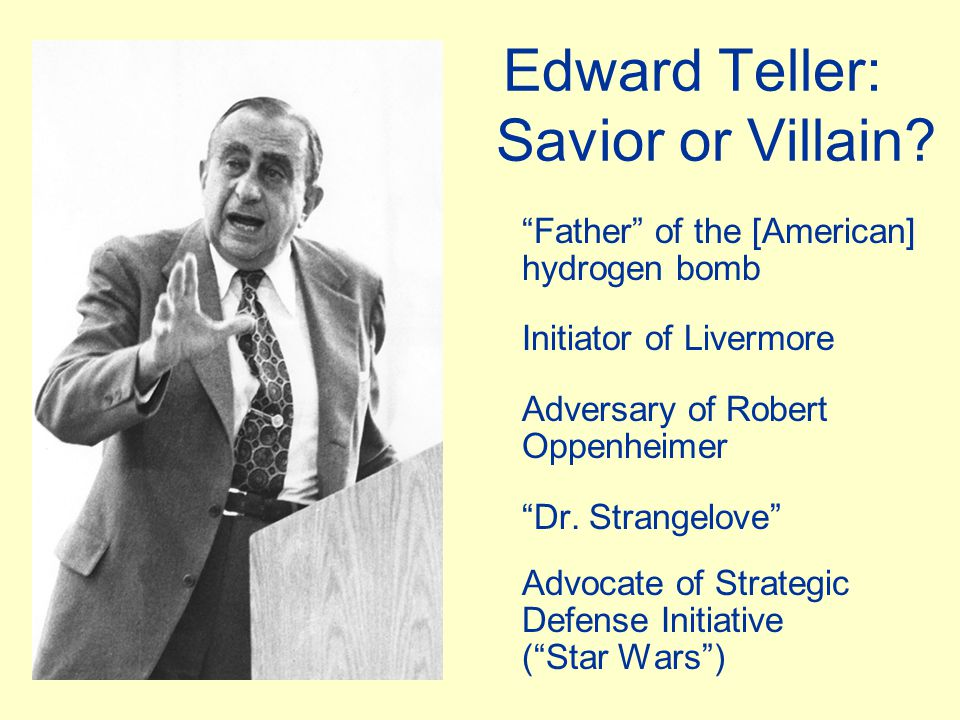 """Edward Teller: Savior or Villain? """"Father"""" of the [American] hydrogen bomb Initiator of Livermore Adversary of Robert Oppenheimer """"Dr. Strangelove"""" Ad"""