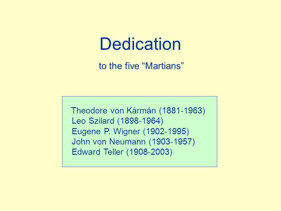 "Dedication to the five ""Martians"" Theodore von Kármán (1881-1963) Leo Szilard (1898-1964) Eugene P. Wigner (1902-1995) John von Neumann (1903-1957) Ed"