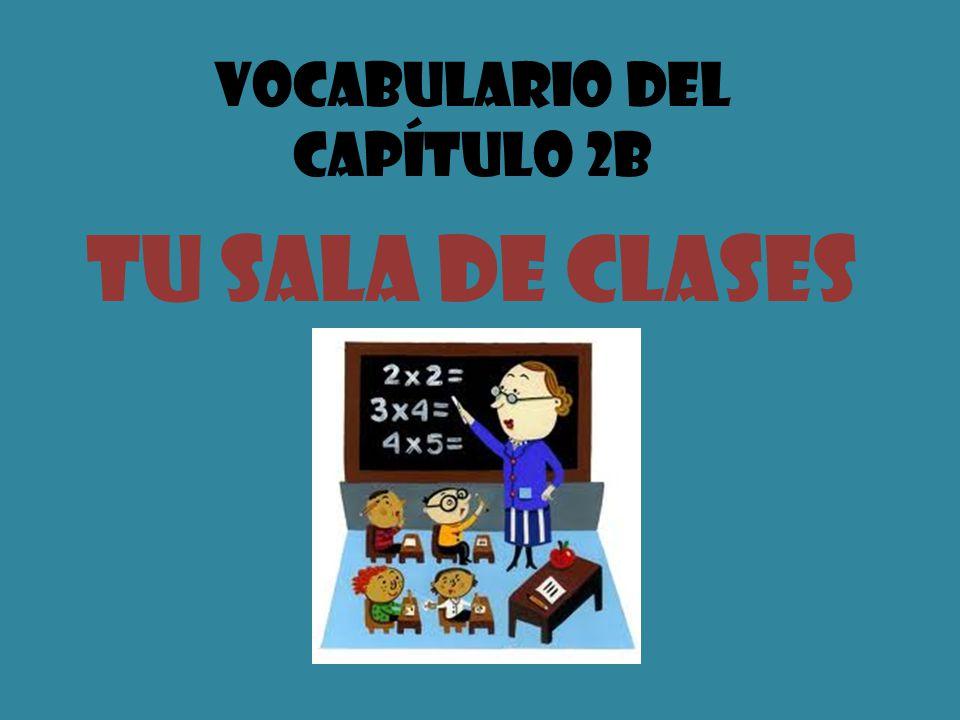 Vocabulario del Capítulo 2B Tu Sala de Clases