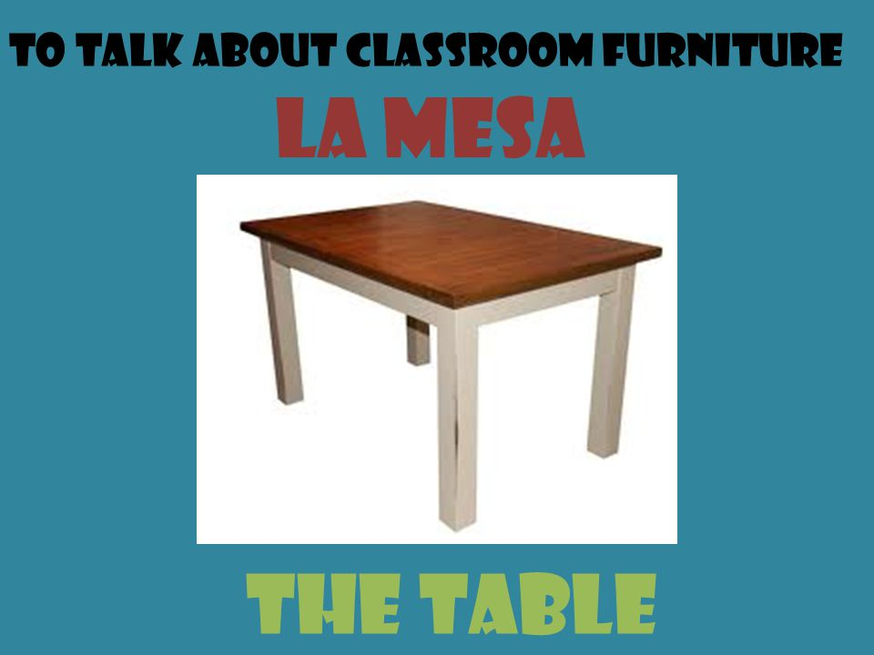 To talk about classroom furniture LA mesa the table
