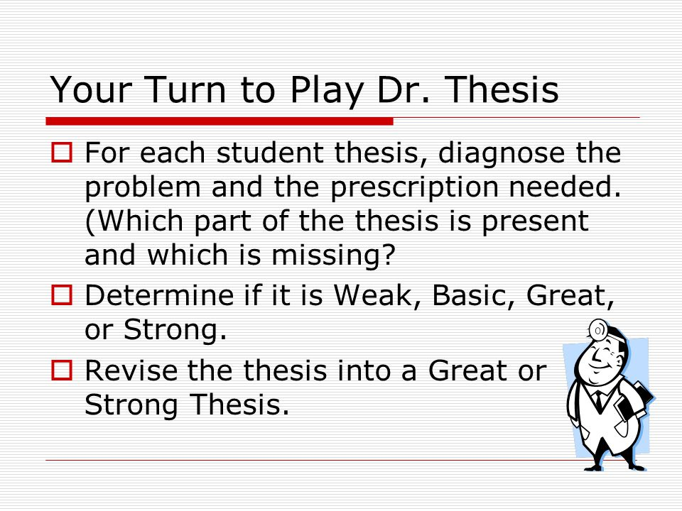 Your Turn to Play Dr. Thesis  For each student thesis, diagnose the problem and the prescription needed. (Which part of the thesis is present and whi