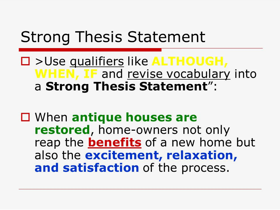 "Strong Thesis Statement  >Use qualifiers like ALTHOUGH, WHEN, IF and revise vocabulary into a Strong Thesis Statement"":  When antique houses are res"
