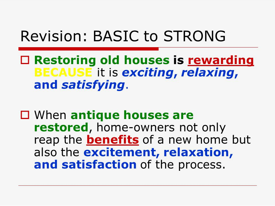 Revision: BASIC to STRONG  Restoring old houses is rewarding BECAUSE it is exciting, relaxing, and satisfying.  When antique houses are restored, ho