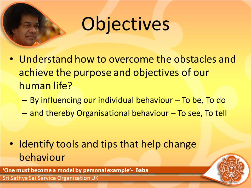 Objectives Understand how to overcome the obstacles and achieve the purpose and objectives of our human life.