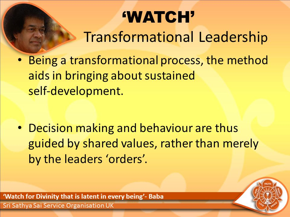 'WATCH' Transformational Leadershi p Being a transformational process, the method aids in bringing about sustained self‐development.
