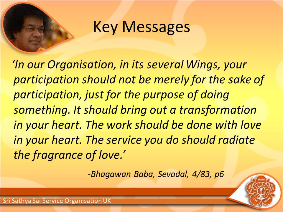 Key Messages 'In our Organisation, in its several Wings, your participation should not be merely for the sake of participation, just for the purpose of doing something.