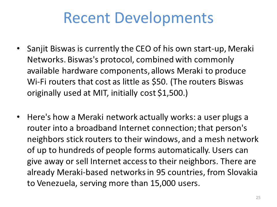Recent Developments Sanjit Biswas is currently the CEO of his own start-up, Meraki Networks.