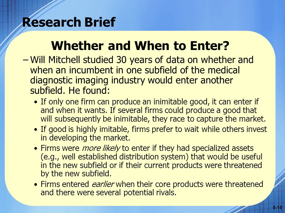 Research Brief Whether and When to Enter? –Will Mitchell studied 30 years of data on whether and when an incumbent in one subfield of the medical diag