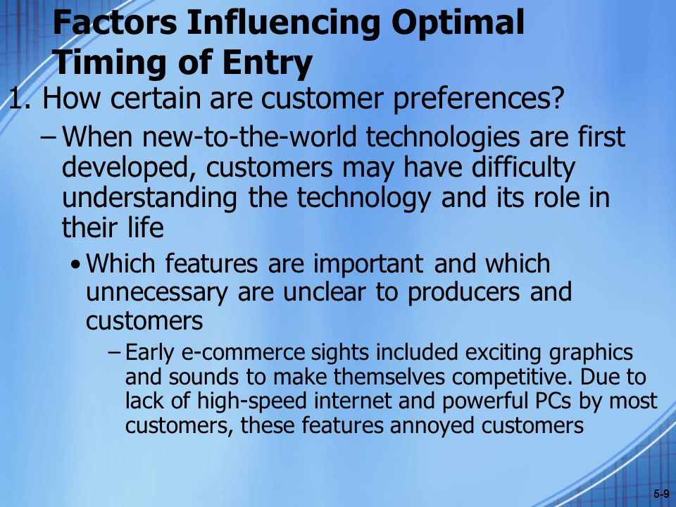 Factors Influencing Optimal Timing of Entry 1.How certain are customer preferences.