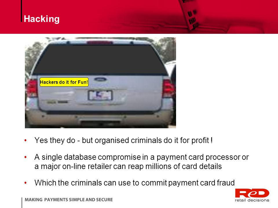 Hacking Yes they do - but organised criminals do it for profit .