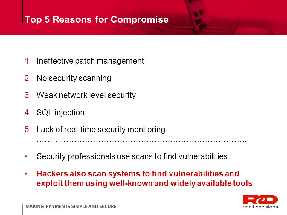Top 5 Reasons for Compromise 1.Ineffective patch management 2.No security scanning 3.Weak network level security 4.SQL injection 5.Lack of real-time security monitoring …………………………………………………………………….