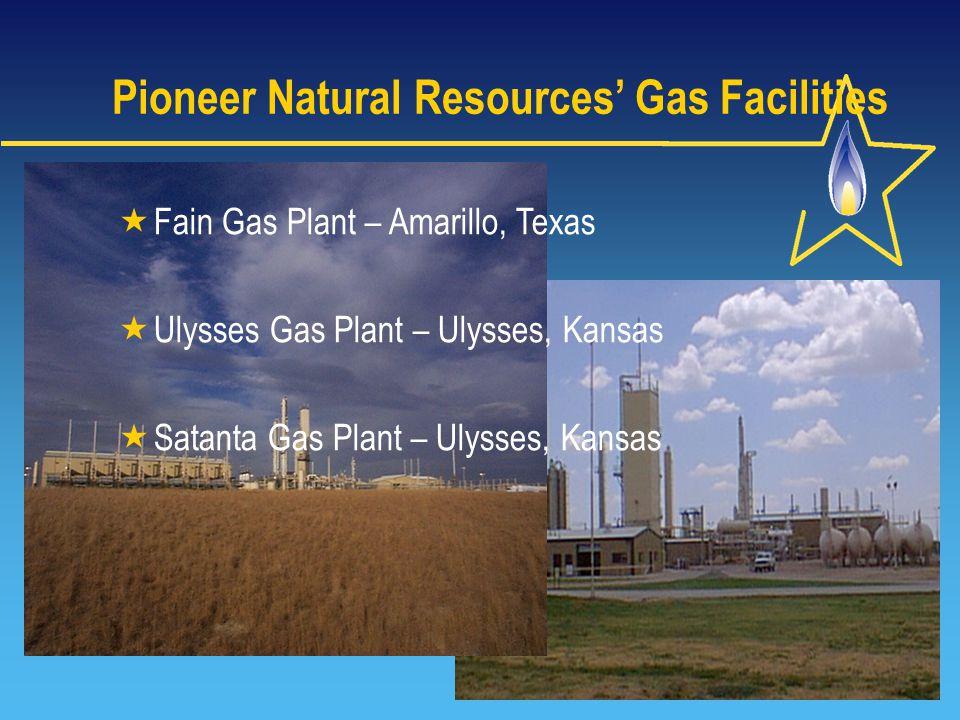 Pioneer Natural Resources' Gas Facilities  Fain Gas Plant – Amarillo, Texas  Ulysses Gas Plant – Ulysses, Kansas  Satanta Gas Plant – Ulysses, Kansas
