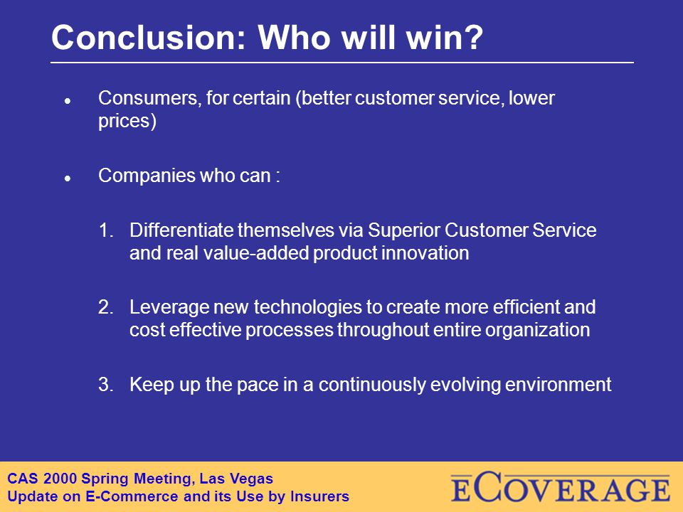 CAS 2000 Spring Meeting, Las Vegas Update on E-Commerce and its Use by Insurers Conclusion: Who will win.