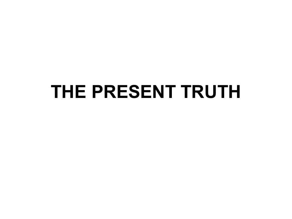 THE PRESENT TRUTH