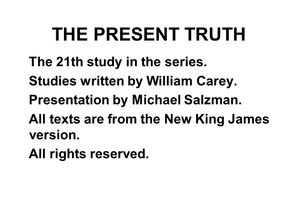 The 21th study in the series. Studies written by William Carey. Presentation by Michael Salzman. All texts are from the New King James version. All ri