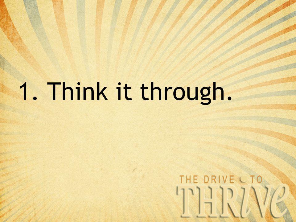 1. Think it through.