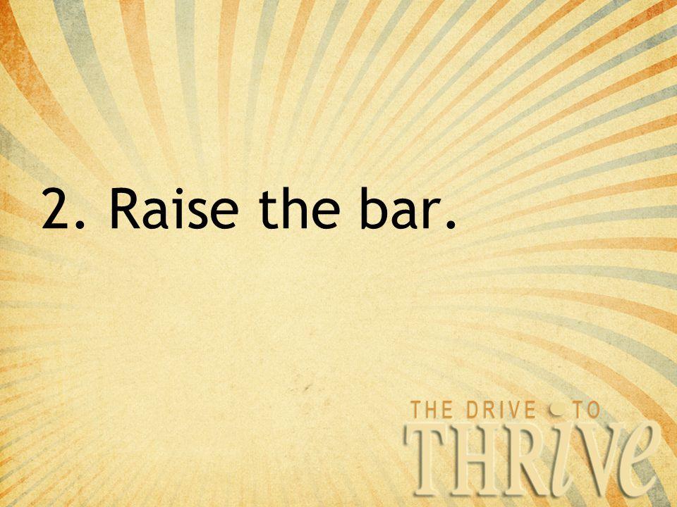 2. Raise the bar.