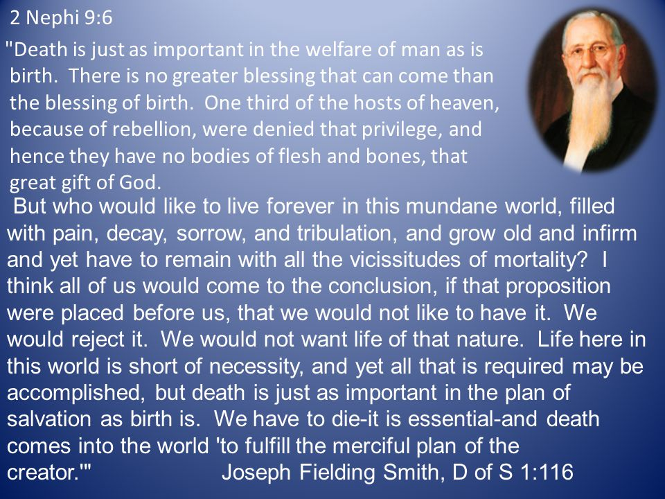 2 Nephi 9:6 Death is just as important in the welfare of man as is birth.