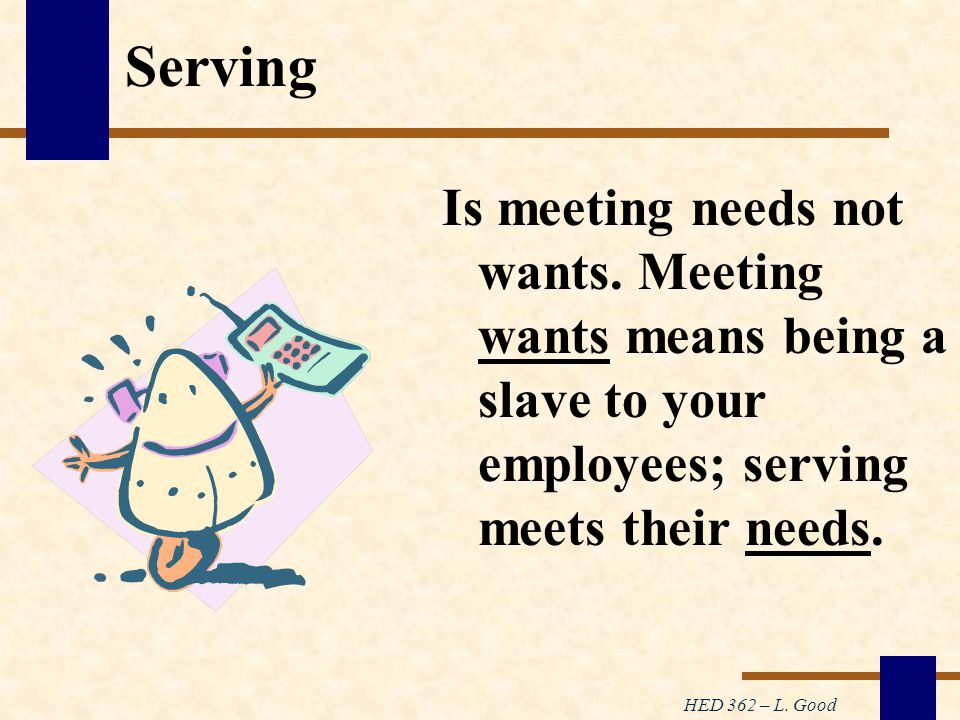 HED 362 – L. Good Serving Is meeting needs not wants.