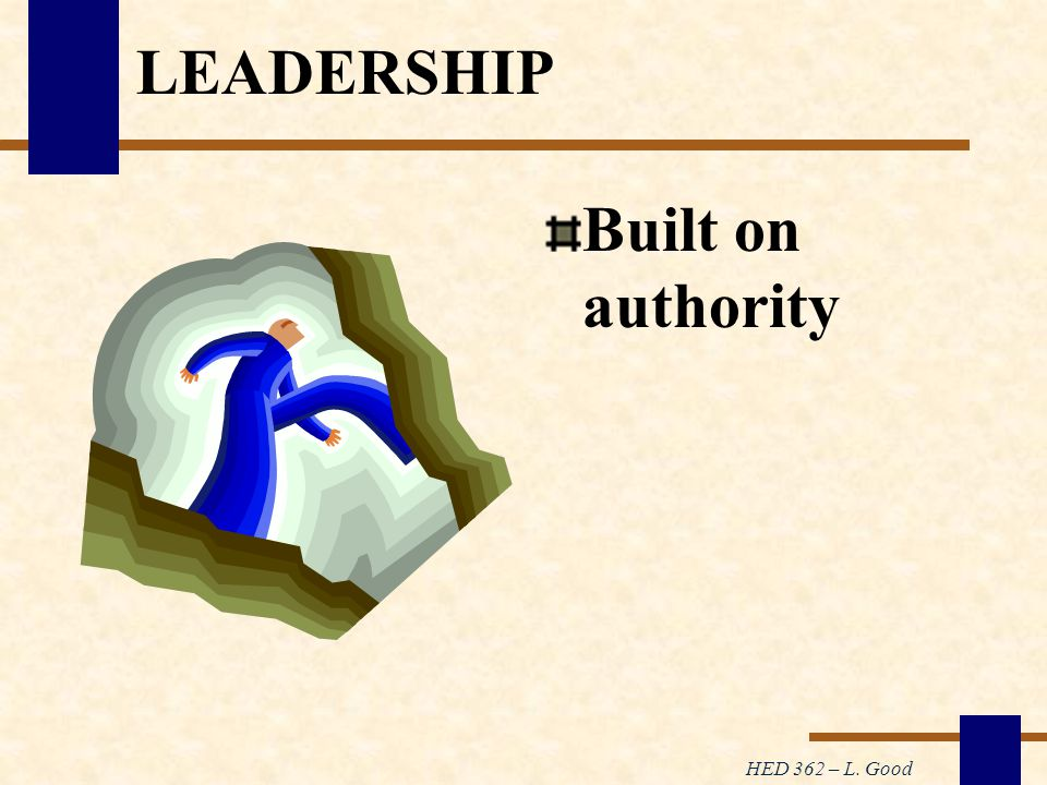 HED 362 – L. Good LEADERSHIP Built on authority
