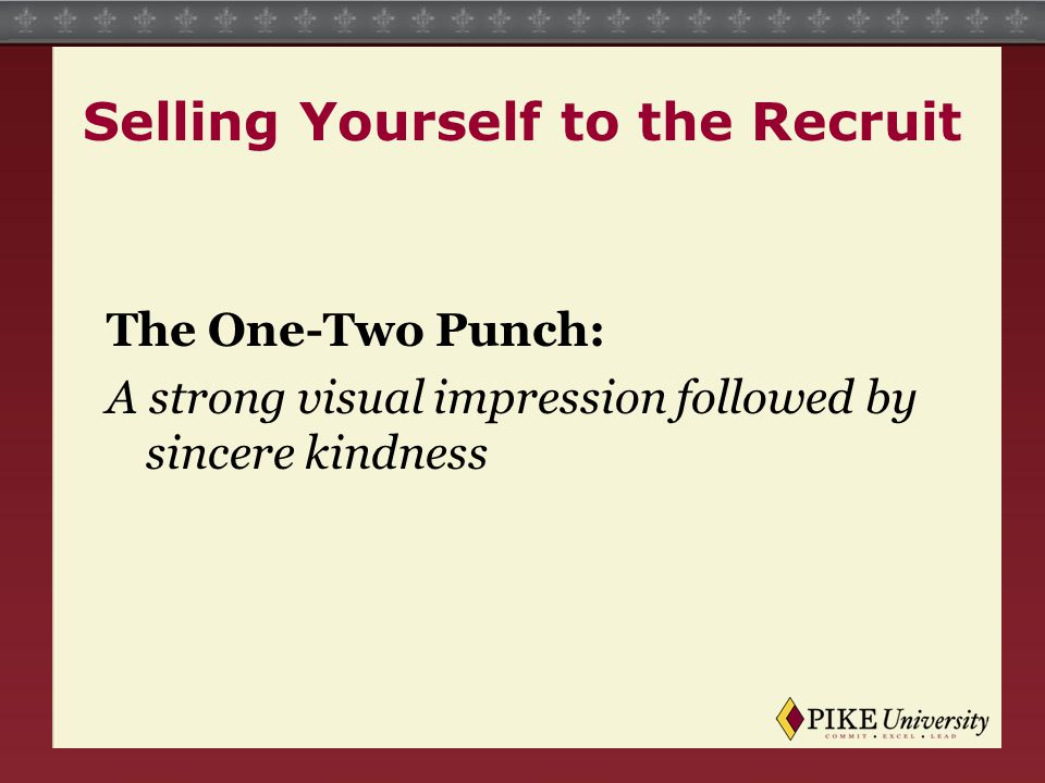 Selling Yourself to the Recruit The One-Two Punch: A strong visual impression followed by sincere kindness