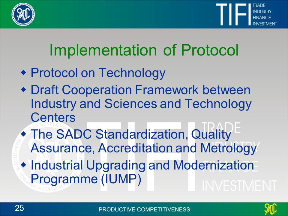25 Implementation of Protocol  Protocol on Technology  Draft Cooperation Framework between Industry and Sciences and Technology Centers  The SADC Standardization, Quality Assurance, Accreditation and Metrology  Industrial Upgrading and Modernization Programme (IUMP)