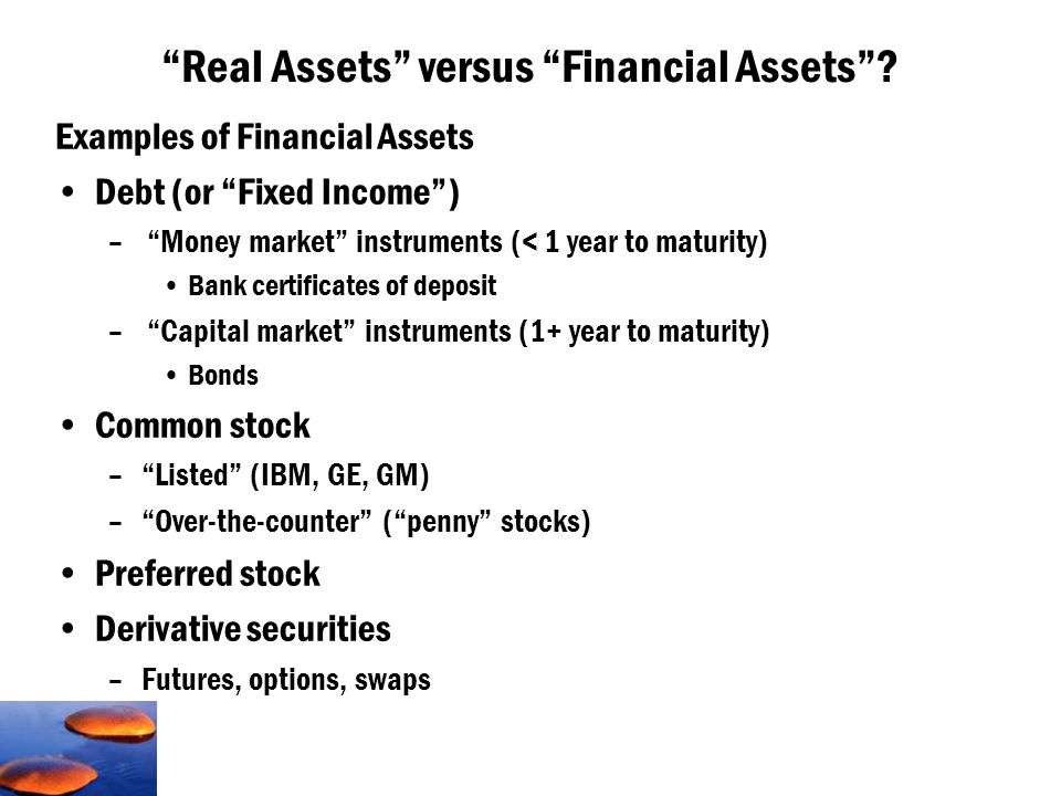 Real versus Financial Assets All financial assets (owner of the claim) are offset by a financial liability (issuer of the claim).