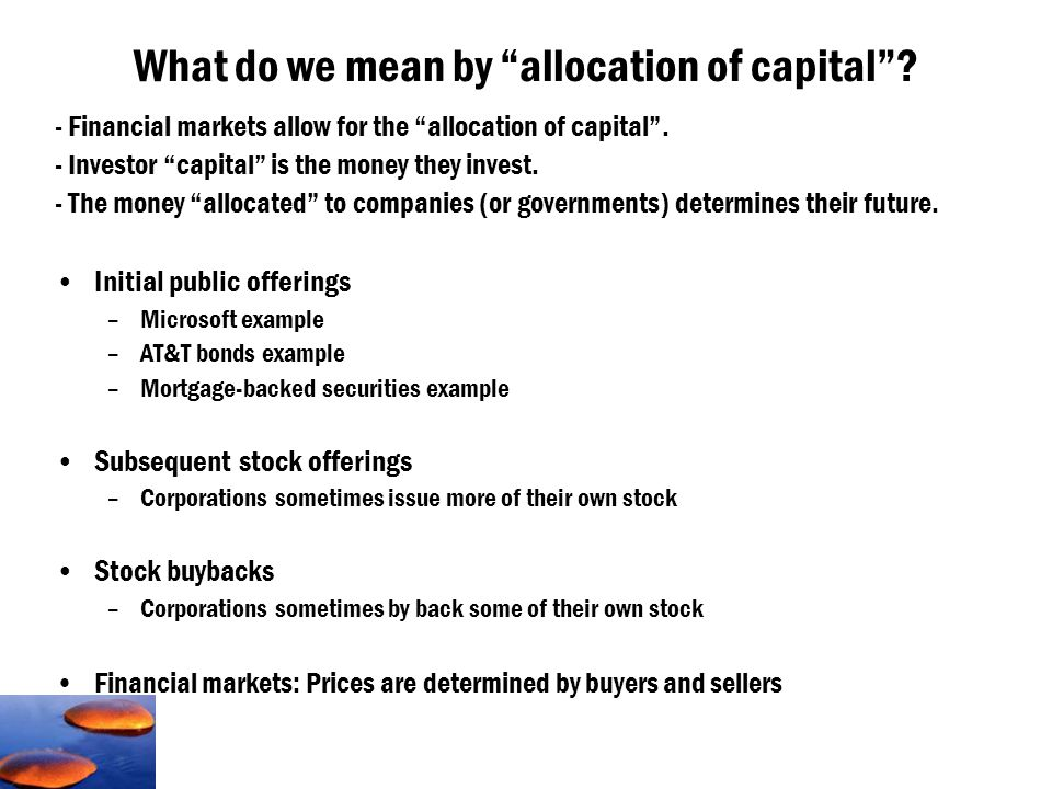 - Financial markets allow for the allocation of capital .