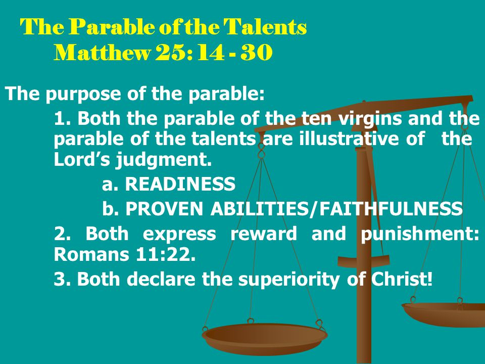 2 What the Parable Does NOT Teach It does NOT speak about different natural or acquired skills. (25:15) It does NOT demand doubling that which is entrusted to us; unless that IS within our ability.