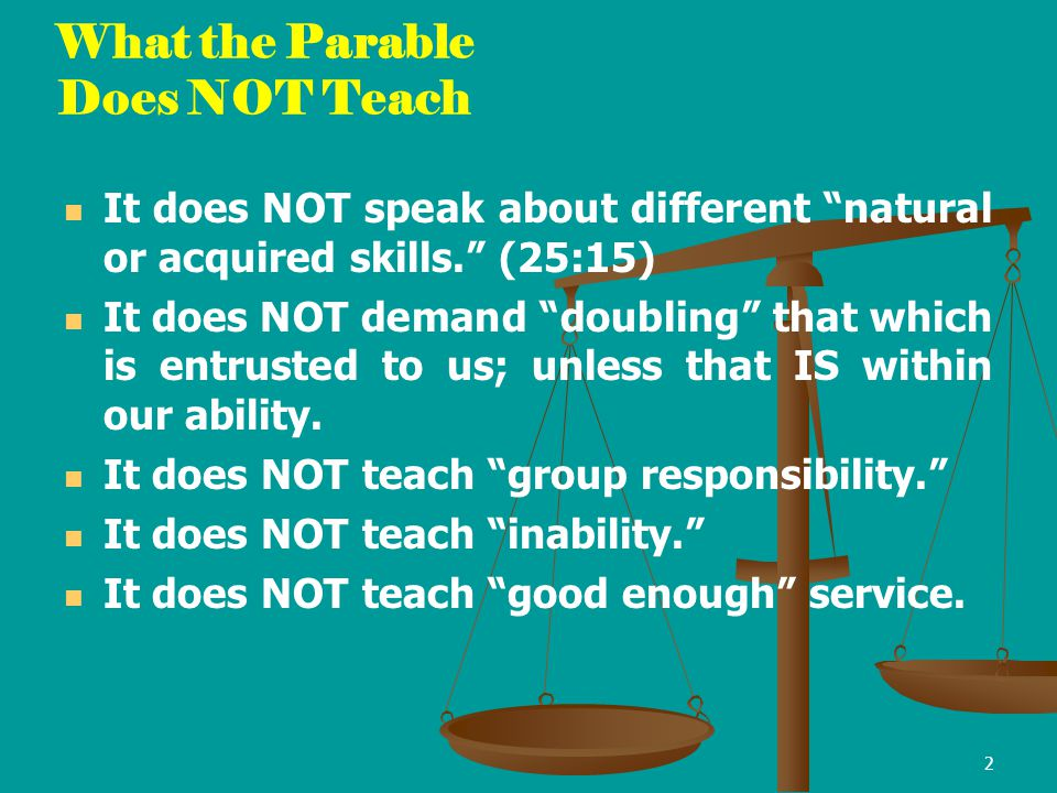 3 What the Parable Does Teach Talents = money; denarius or denarii Each received a number of coins based on the ability the Master saw within each servant.
