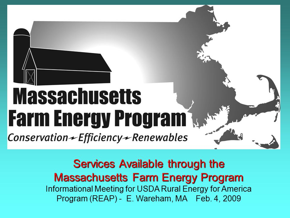 Services Available through the Massachusetts Farm Energy Program Informational Meeting for USDA Rural Energy for America Program (REAP) - E.