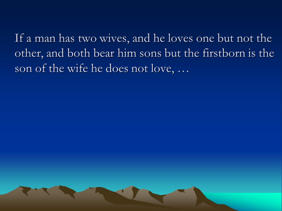 If a man has two wives, and he loves one but not the other, and both bear him sons but the firstborn is the son of the wife he does not love, …