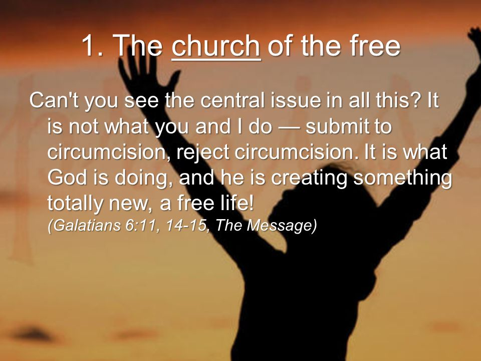1. The church of the free Can t you see the central issue in all this.