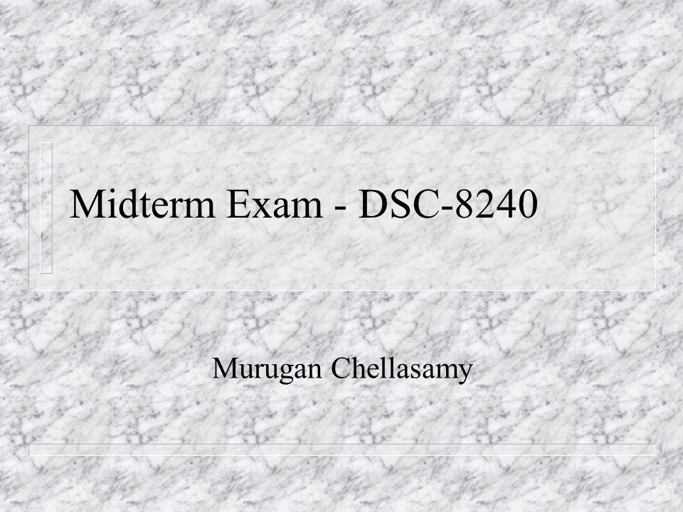 Midterm Exam - DSC-8240 Murugan Chellasamy