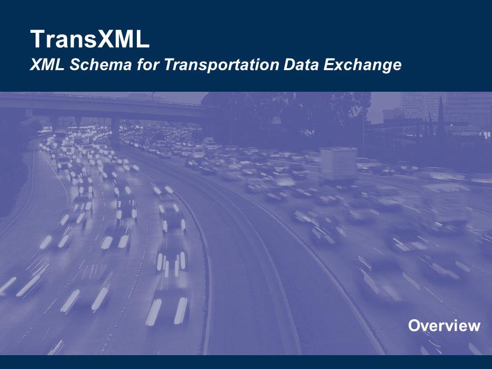 Overview TransXML XML Schema for Transportation Data Exchange