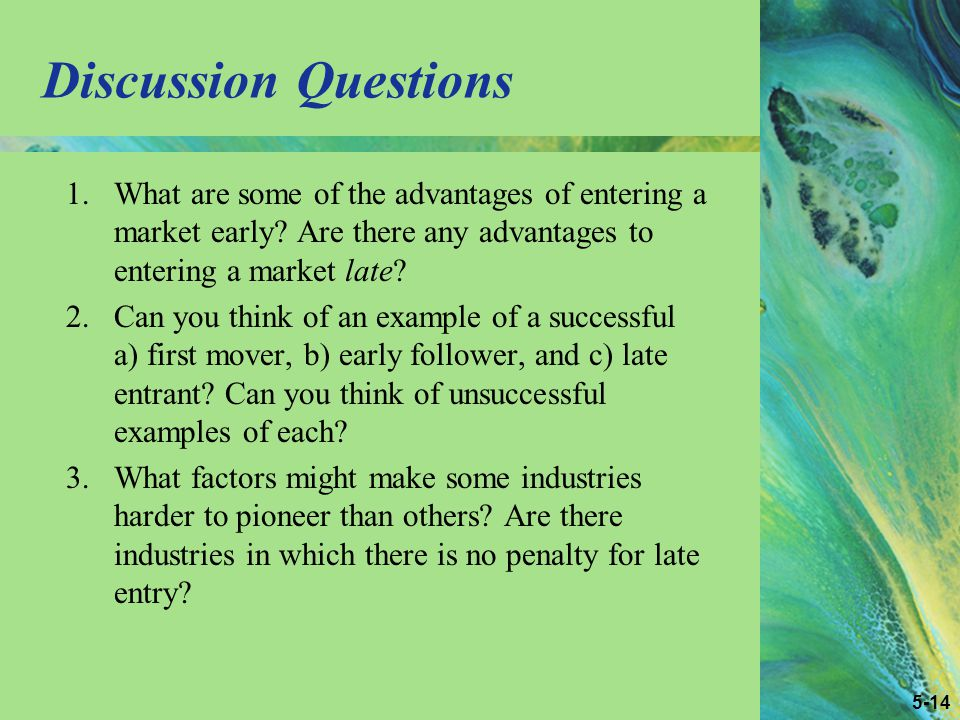 5-14 Discussion Questions 1.What are some of the advantages of entering a market early.