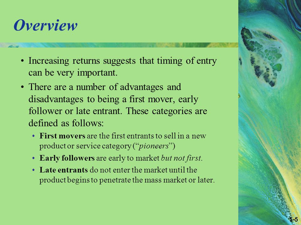 5-5 Overview Increasing returns suggests that timing of entry can be very important.