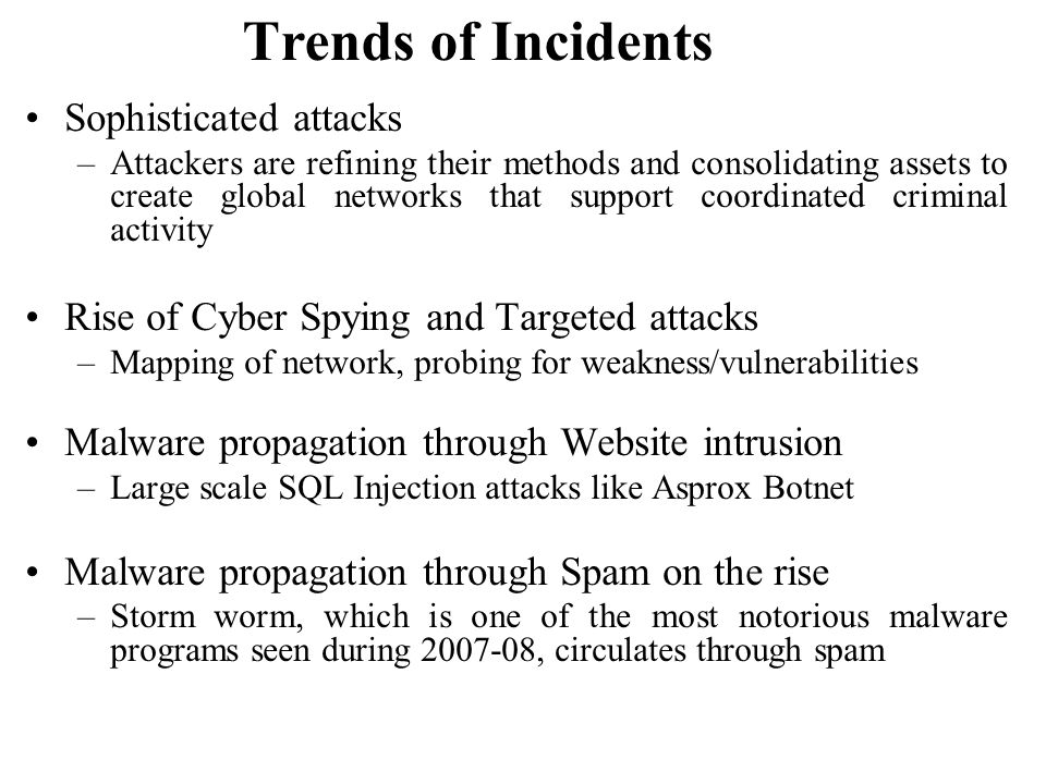 Trends of Incidents Sophisticated attacks –Attackers are refining their methods and consolidating assets to create global networks that support coordi