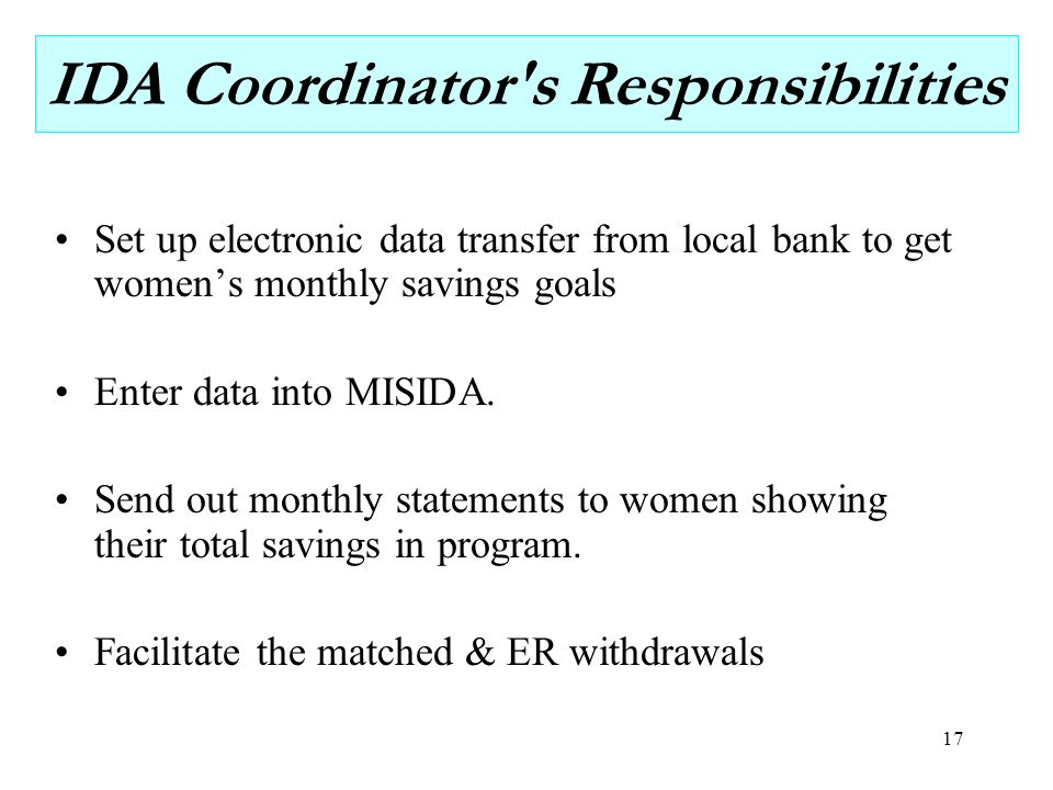 17 Set up electronic data transfer from local bank to get women's monthly savings goals Enter data into MISIDA.