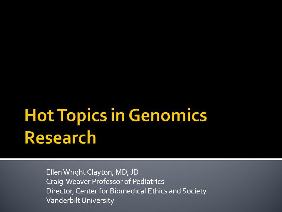 Ellen Wright Clayton, MD, JD Craig-Weaver Professor of Pediatrics Director, Center for Biomedical Ethics and Society Vanderbilt University