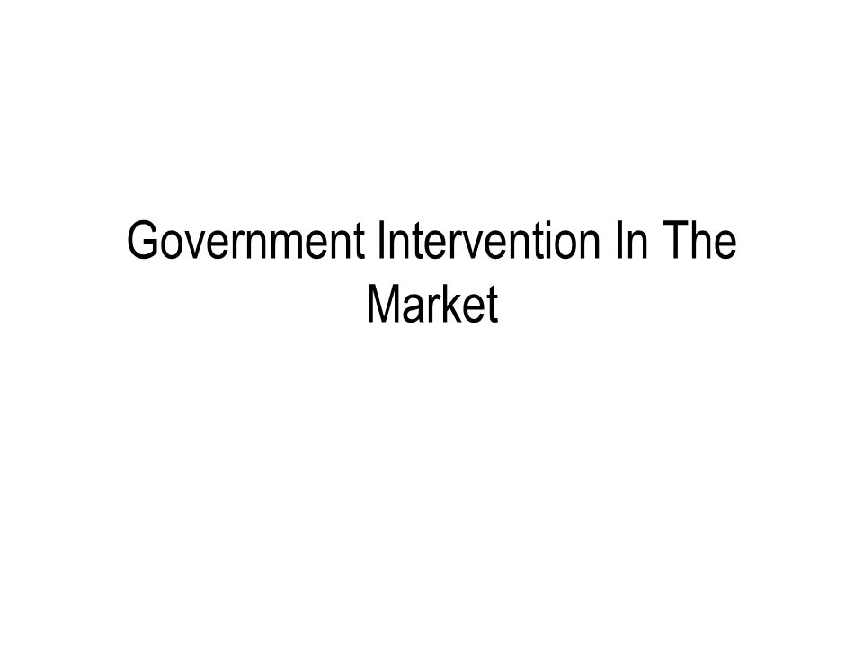 Government Intervention In The Market