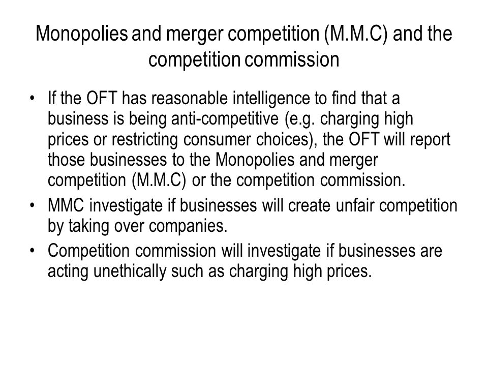 Monopolies and merger competition (M.M.C) and the competition commission If the OFT has reasonable intelligence to find that a business is being anti-