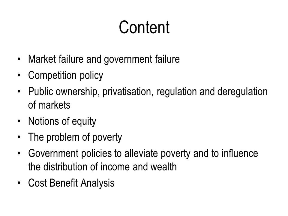 Content Market failure and government failure Competition policy Public ownership, privatisation, regulation and deregulation of markets Notions of eq