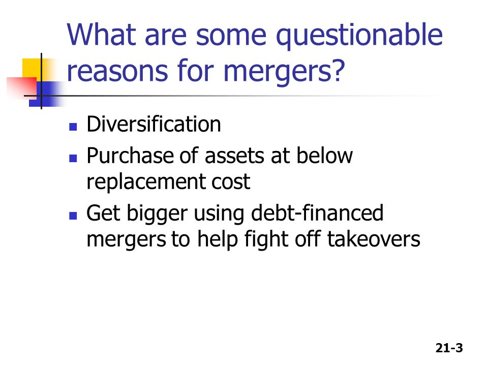 21-3 What are some questionable reasons for mergers.