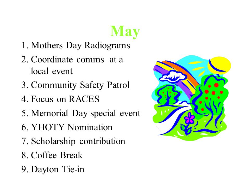 May 1. Mothers Day Radiograms 2. Coordinate comms at a local event 3. Community Safety Patrol 4. Focus on RACES 5. Memorial Day special event 6. YHOTY