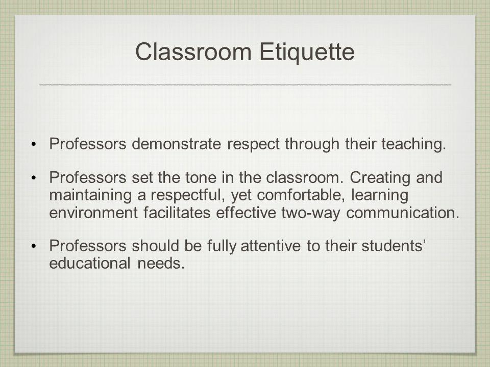 Classroom Etiquette Professors demonstrate respect through their teaching.