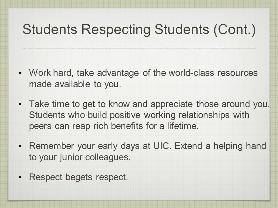 Students Respecting Students (Cont.) Work hard, take advantage of the world-class resources made available to you.