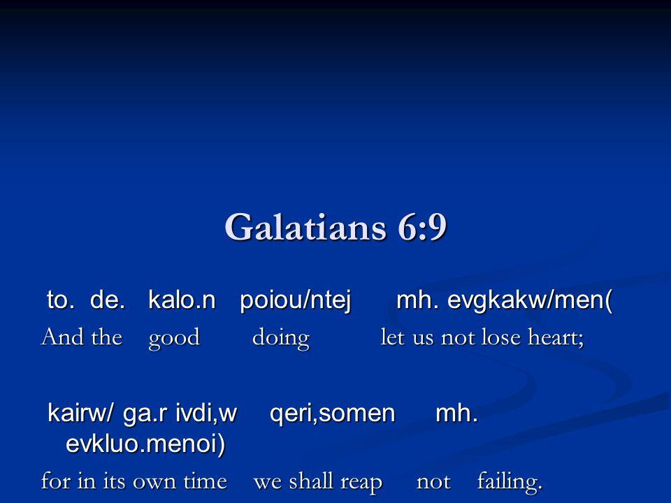 Galatians 6:9 to.de. kalo.n poiou/ntej mh. evgkakw/men( to.