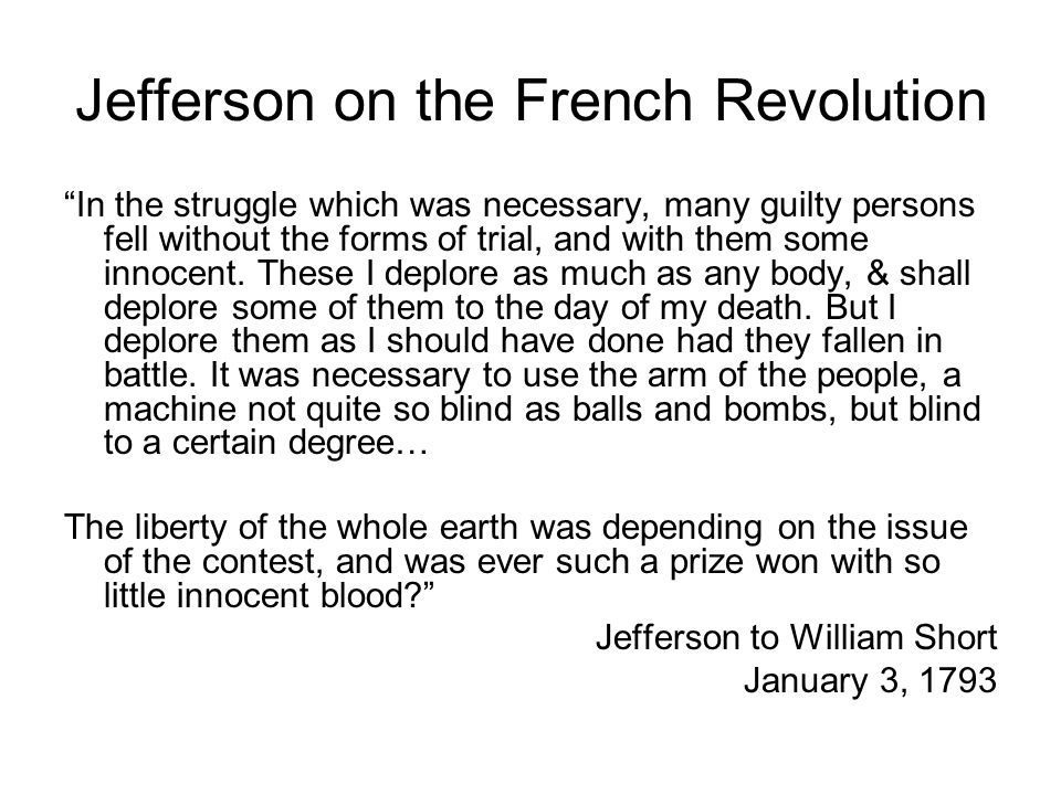 Jefferson on the French Revolution In the struggle which was necessary, many guilty persons fell without the forms of trial, and with them some innocent.